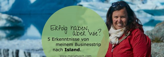 Erfolg haben, aber wie? 5 Erkenntnisse von meinem Businesstrip nach Island, die dich weiter bringen.